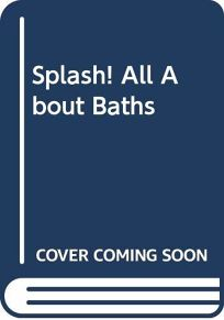 Splash! All about Baths: All about Baths