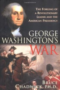 George Washingtons War: The Forging of a Revolutionary Leader