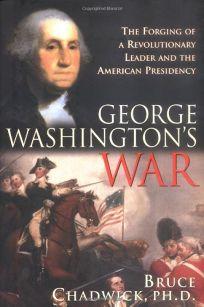 George Washingtons War: The Forging of a Revolutionary Leader