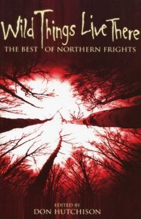 Wild Things Live Here: The Best of Northern Frights