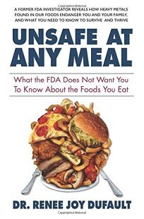 Unsafe at Any Meal: What the FDA Does Not Want You to Know About the Food You Eat