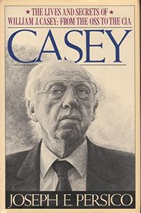 Casey: 2the Lives and Secrets of William J. Casey: From the OSS to the CIA