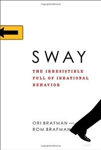 Sway: The Irresponsible Pull of Irrational Behavior