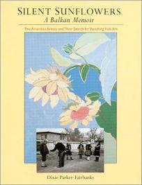 SILENT SUNFLOWERS: A Balkan Memoir