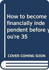 How to Become Financially Independent Before Youre 35