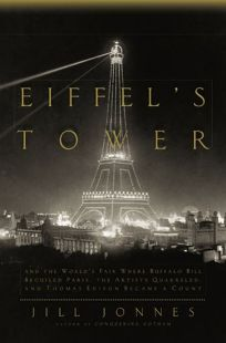 Eiffels Tower: And the Worlds Fair Where Buffalo Bill Beguiled Paris