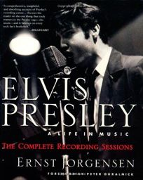 Elvis Presley: A Life in Music: The Complete Recording Sessions