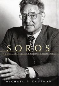 SOROS: The Life and Times of a Messianic Billionaire