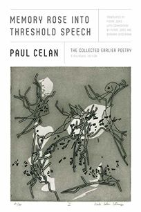 Memory Rose into Threshold Speech: The Collected Earlier Poetry of Paul Celan