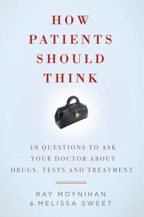How Patients Should Think: 10 Questions to Ask Your Doctor About Drugs