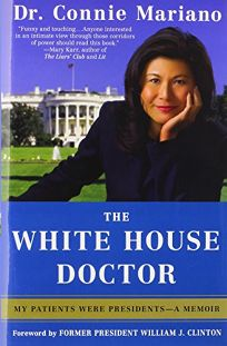 The White House Doctor: My Patients Were Presidents—A Memoir