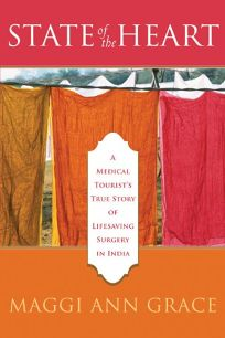 State of the Heart: A Medical Tourists True Story of Lifesaving Surgery in India