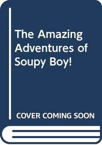 The Amazing Adventures of Soupy Boy!