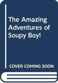 The Amazing Adventures of Soupy Boy!