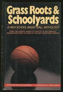 Grass Roots & Schoolyards: A High School Basketball Anthology