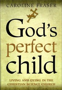 Gods Perfect Child: Living and Dying in the Christian Science Church