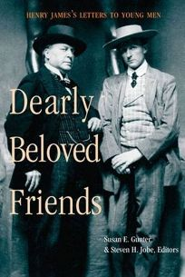 DEARLY BELOVED FRIENDS: Henry Jamess Letters to Younger Men