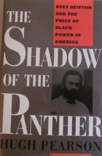 The Shadow of the Panther: Huey Newton and the Price of Black Power in America