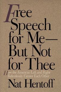 Free Speech for Me--But Not for Thee: How the American Left and Right Relentlessly Censor Each Other