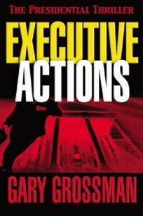 EXECUTIVE ACTIONS: A Presidential Thriller