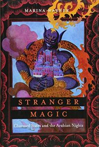 Stranger Magic: Charmed States and the Arabian Nights