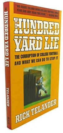 The Hundred Yard Lie: The Corruption of College Football and What We Can Do to Stop It