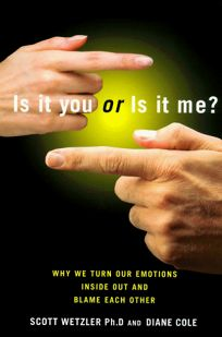 Is It You or Is It Me?: How We Turn Our Emotions Inside Out and Blame Each Other
