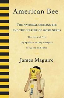 American Bee: The National Spelling Bee and the Culture of Word Nerds; The Lives of Five Top Spellers as They Compete for Glory and