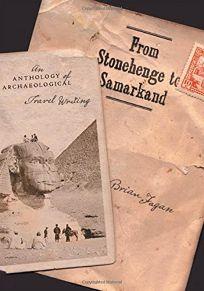 From Stonehenge to Samarkand: An Anthology of Archaeological Travel Writing