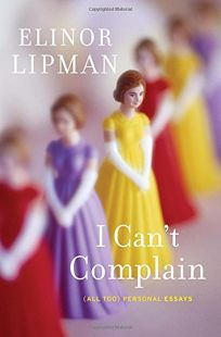 I Can't Complain: All Too Personal Essays