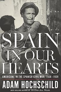 Spain in Our Hearts: Americans in the Spanish Civil War