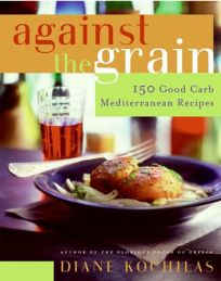 Against the Grain: 150 Good Carb Mediterranean Recipes