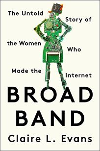 Broad Band: The Untold Story of the Women Who Made the Internet