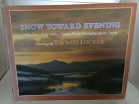 Snow Toward Evening: A Year in a River Valley/Nature Poems