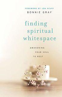 Finding Spiritual Whitespace: Awakening Your Soul to Rest