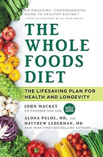 The Whole Foods Diet: The Lifesaving Plan for Health and Longevity