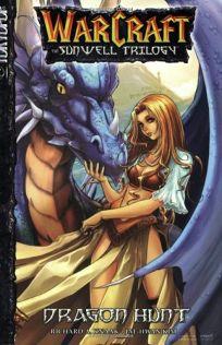 WARCRAFT: THE SUNWELL TRILOGY: Volume 1: Dragon Hunt