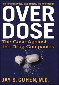 OVERDOSE: The Case Against the Drug Companies