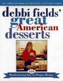 Debbi Fields Great American Desserts: 100 Mouthwatering