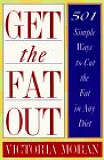 Get the Fat Out: 501 Simple Ways to Cut the Fat in Any Diet