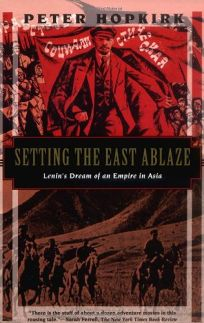 Setting the East Ablaze: Lenins Dream of an Empire in Asia