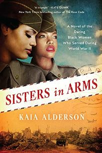 Sisters in Arms: A Novel of the Daring Black Women Who Served During WWII