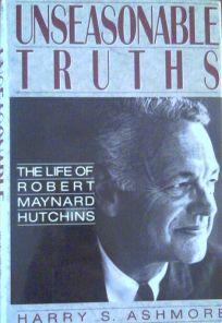 Unseasonable Truths: The Life of Robert Maynard Hutchins