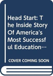 Head Start: The Inside Story of Americas Most Successful Education Experiment