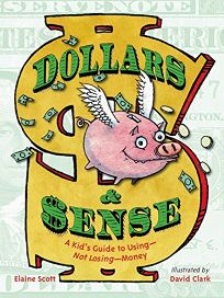 Dollars & Sense: A Kid's Guide to Using—Not Losing—Money