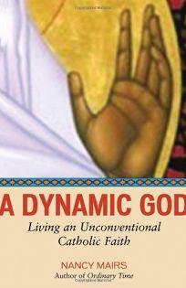A Dynamic God: Living an Unconventional Catholic Faith