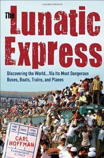 The Lunatic Express: Discovering the World . . . Via Its Most Dangerous Buses