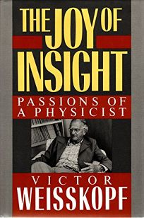 The Joy of Insight: Passions of a Physicist