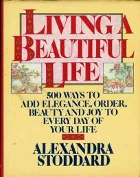 Living a Beautiful Life: Five Hundred Ways to Add Elegance