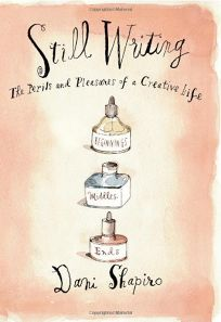 Still Writing: The Perils and Pleasures of a Creative Life